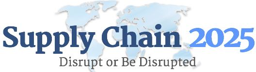 Supply Chain 2025: Disrupt or Be Disrupted